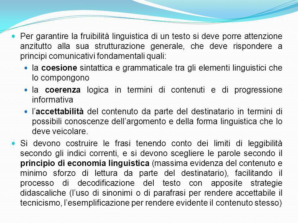 Per garantire la fruibilità linguistica di un testo si deve porre attenzione anzitutto alla sua strutturazione generale, che deve rispondere a principi comunicativi fondamentali quali: