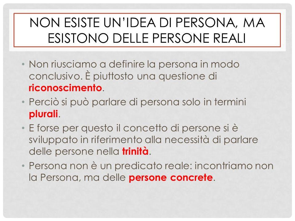 Non esiste un'idea di persona, ma esistono delle persone reali