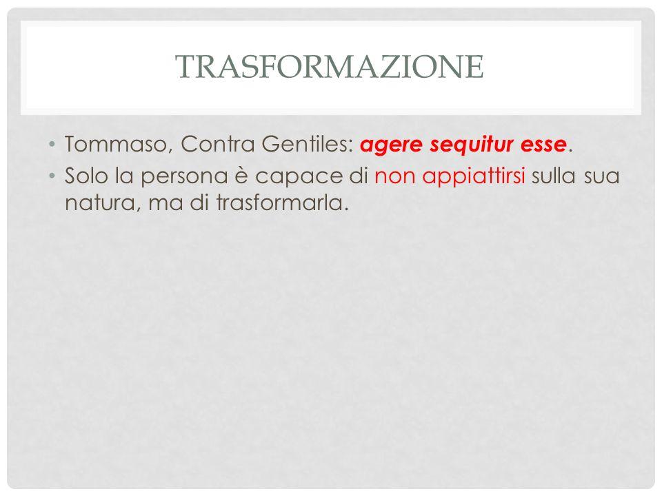 trasformazione Tommaso, Contra Gentiles: agere sequitur esse.