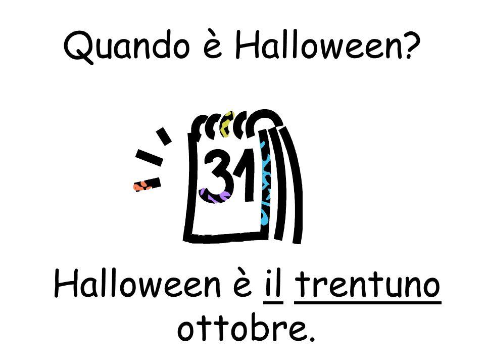 Halloween è il trentuno ottobre.