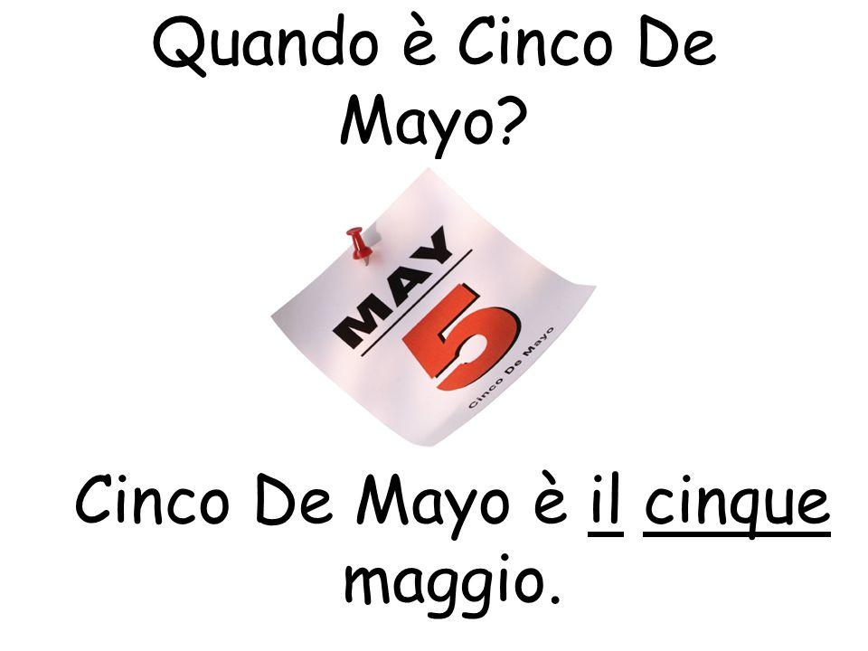 Cinco De Mayo è il cinque maggio.