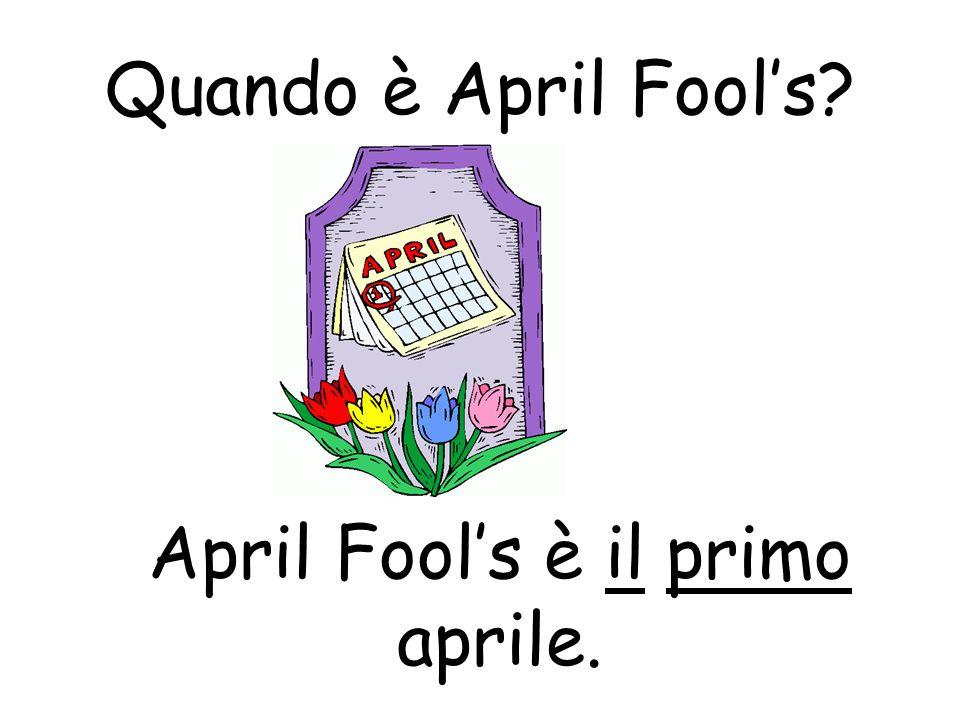 April Fool's è il primo aprile.