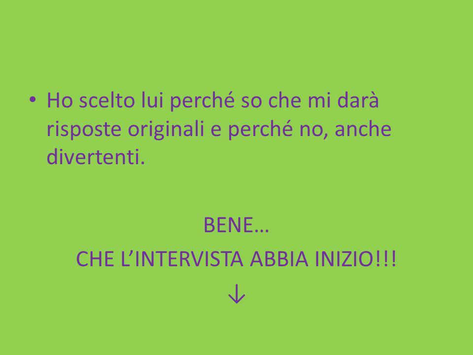 CHE L'INTERVISTA ABBIA INIZIO!!!