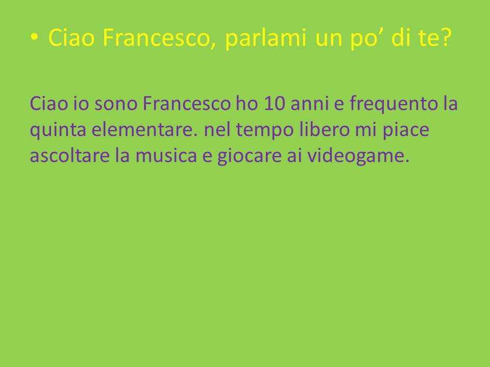 Ciao Francesco, parlami un po' di te