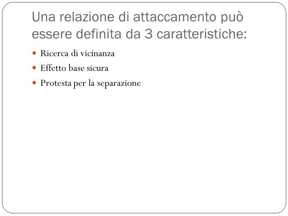 Una relazione di attaccamento può essere definita da 3 caratteristiche: