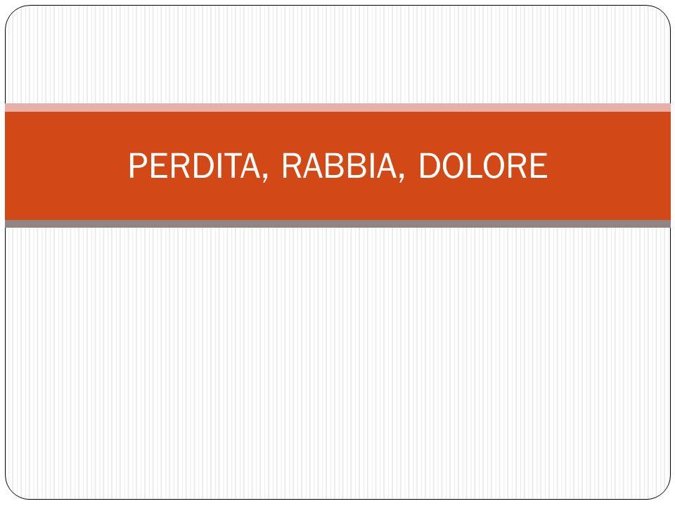 PERDITA, RABBIA, DOLORE