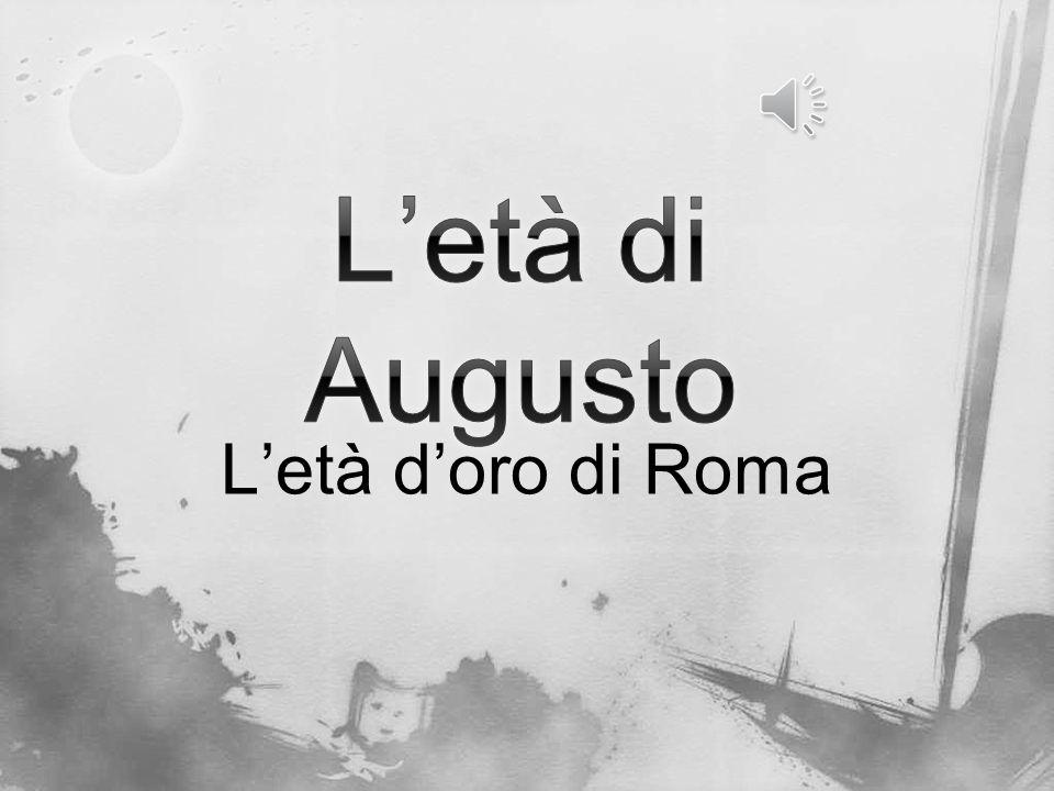 L'età di Augusto L'età d'oro di Roma