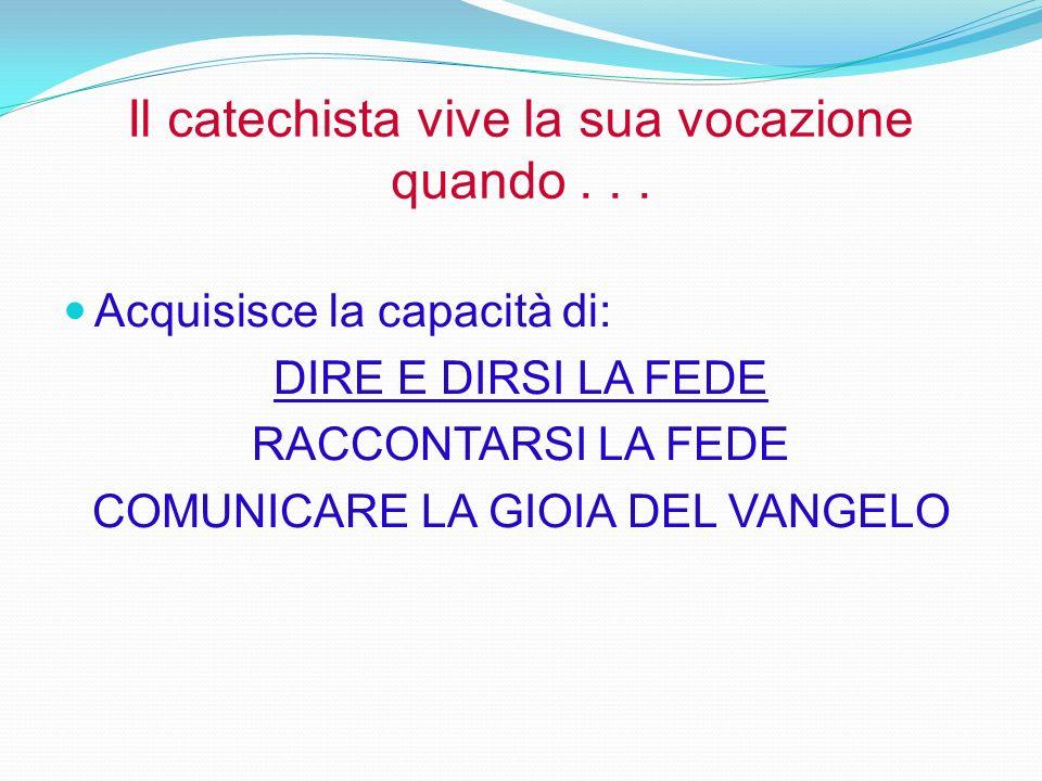 Il catechista vive la sua vocazione quando . . .
