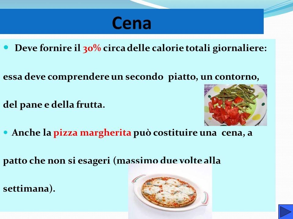 Cena Deve fornire il 30% circa delle calorie totali giornaliere: