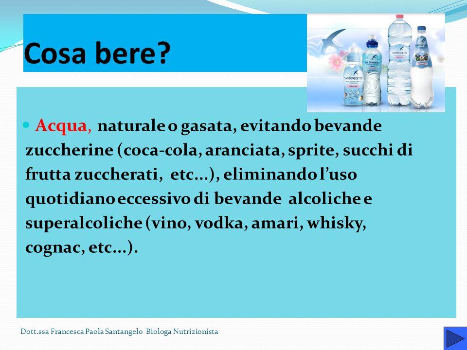 Cosa bere Acqua, naturale o gasata, evitando bevande