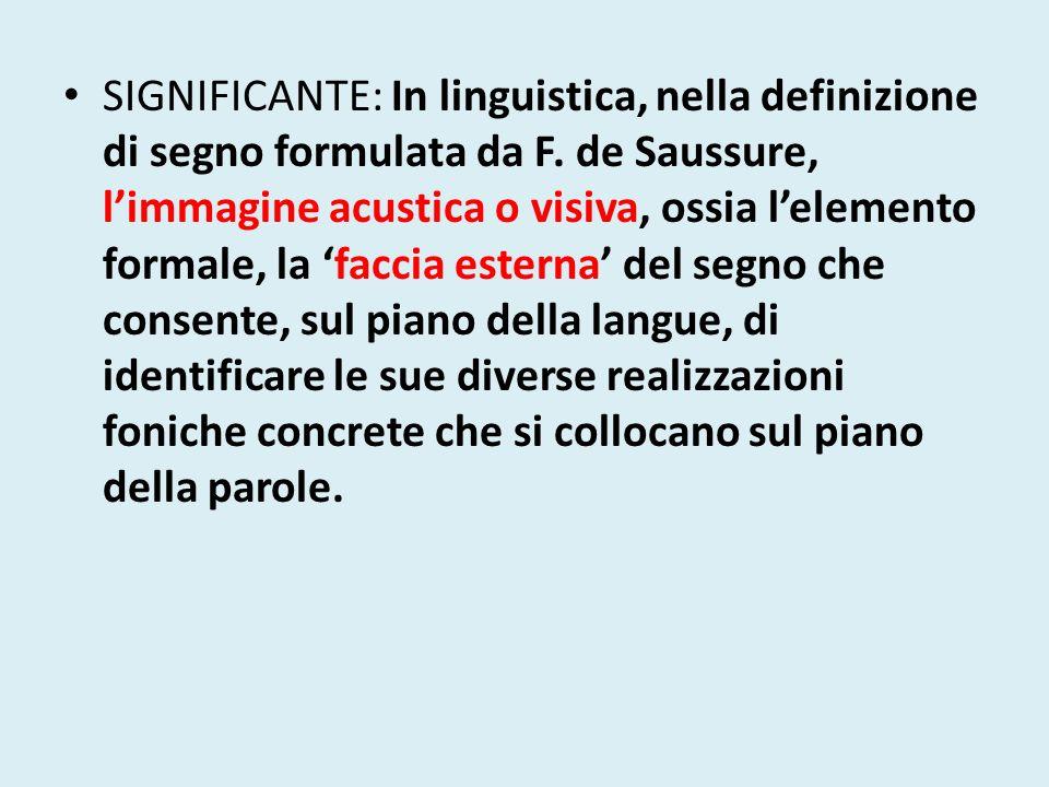 SIGNIFICANTE: In linguistica, nella definizione di segno formulata da F.