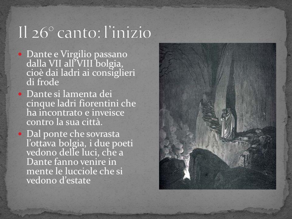 Il 26° canto: l'inizio Dante e Virgilio passano dalla VII all'VIII bolgia, cioè dai ladri ai consiglieri di frode.