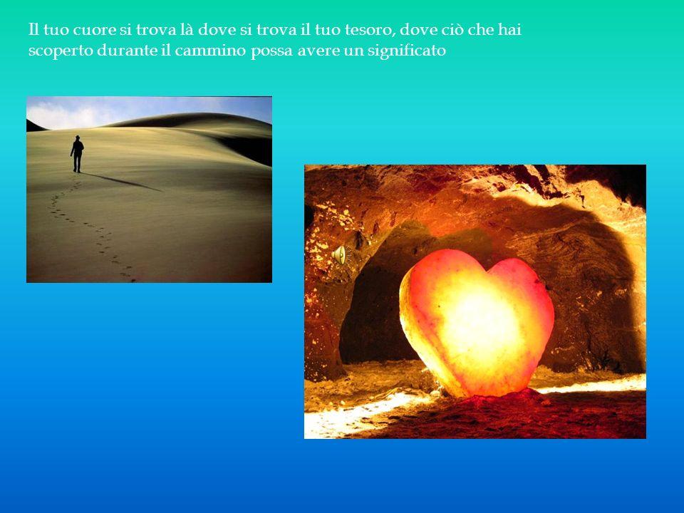 Il tuo cuore si trova là dove si trova il tuo tesoro, dove ciò che hai