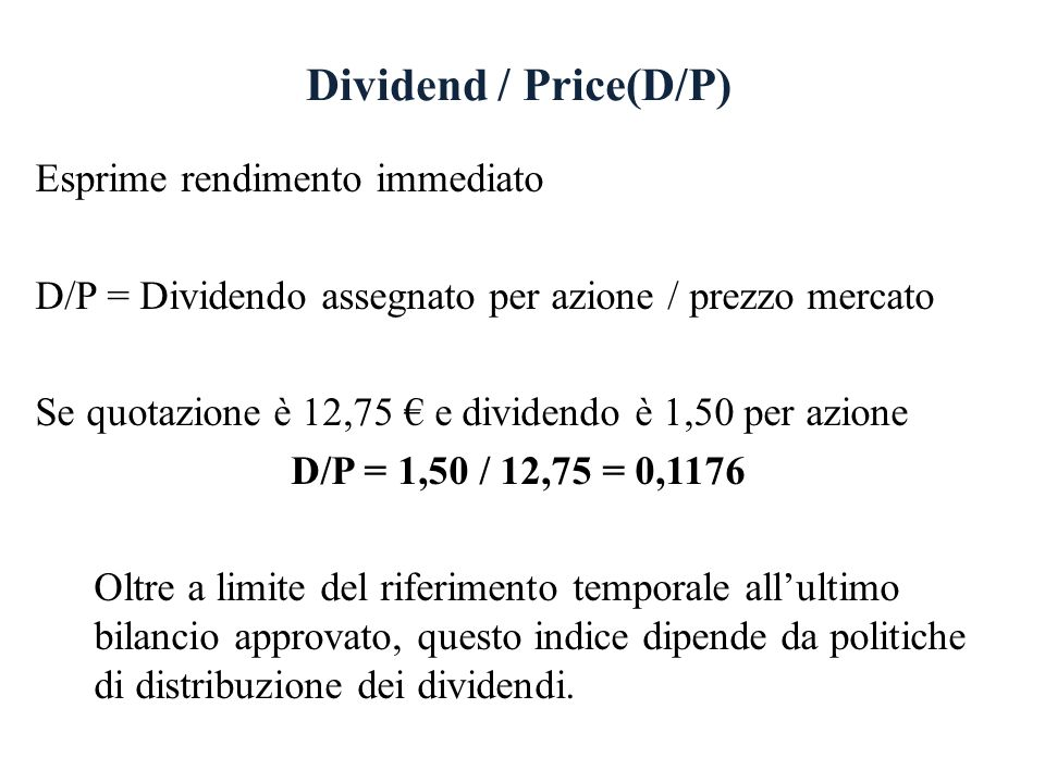 Dividend / Price(D/P) Esprime rendimento immediato