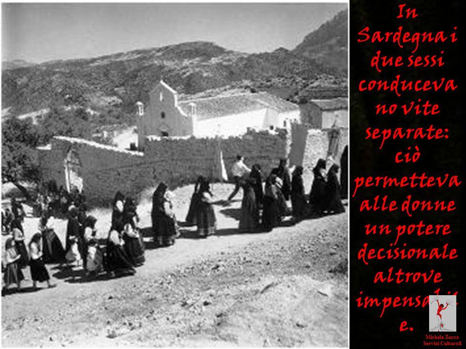 In Sardegna i due sessi conducevano vite separate: ciò permetteva alle donne un potere decisionale altrove impensabile.