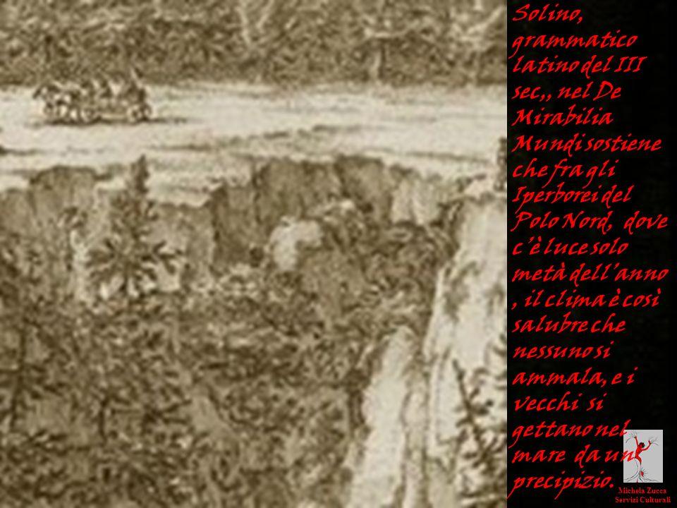 Solino, grammatico latino del III sec,, nel De Mirabilia Mundi sostiene che fra gli Iperborei del Polo Nord, dove c'è luce solo metà dell'anno , il clima è così salubre che nessuno si ammala, e i vecchi si gettano nel mare da un precipizio.