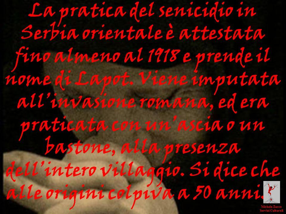 La pratica del senicidio in Serbia orientale è attestata fino almeno al 1918 e prende il nome di Lapot. Viene imputata all'invasione romana, ed era praticata con un'ascia o un bastone, alla presenza dell'intero villaggio. Si dice che alle origini colpiva a 50 anni…