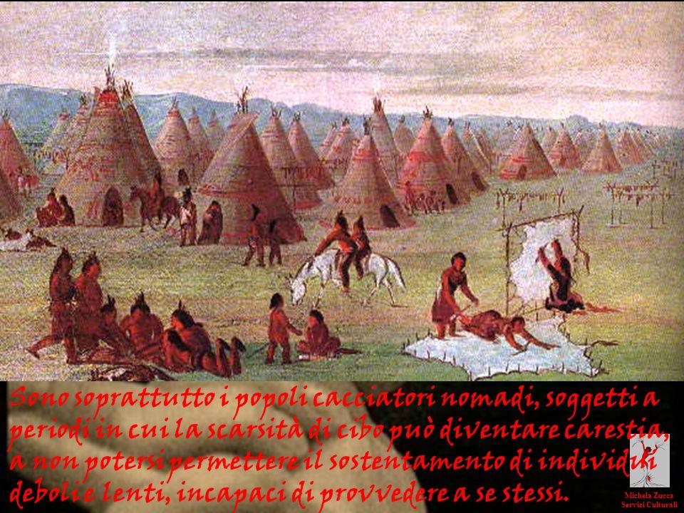 Sono soprattutto i popoli cacciatori nomadi, soggetti a periodi in cui la scarsità di cibo può diventare carestia, a non potersi permettere il sostentamento di individui deboli e lenti, incapaci di provvedere a se stessi.