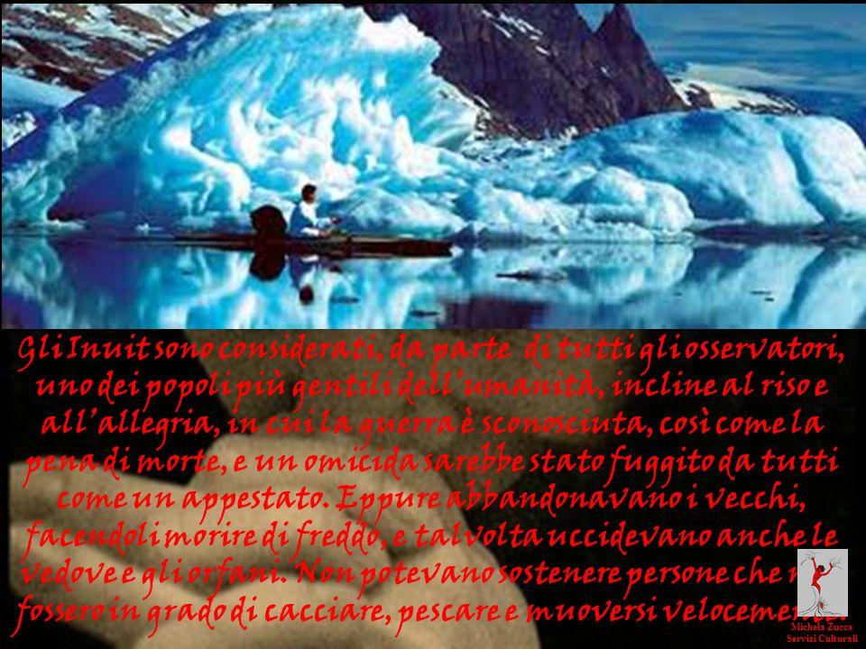 Gli Inuit sono considerati, da parte di tutti gli osservatori, uno dei popoli più gentili dell'umanità, incline al riso e all'allegria, in cui la guerra è sconosciuta, così come la pena di morte, e un omicida sarebbe stato fuggito da tutti come un appestato. Eppure abbandonavano i vecchi, facendoli morire di freddo, e talvolta uccidevano anche le vedove e gli orfani. Non potevano sostenere persone che non fossero in grado di cacciare, pescare e muoversi velocemente.