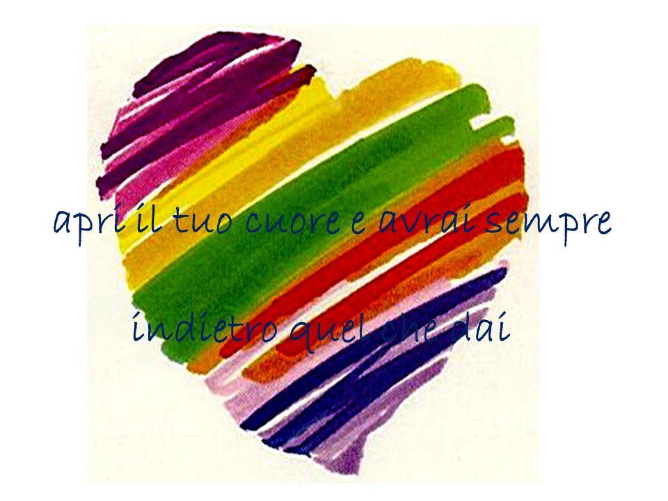 apri il tuo cuore e avrai sempre