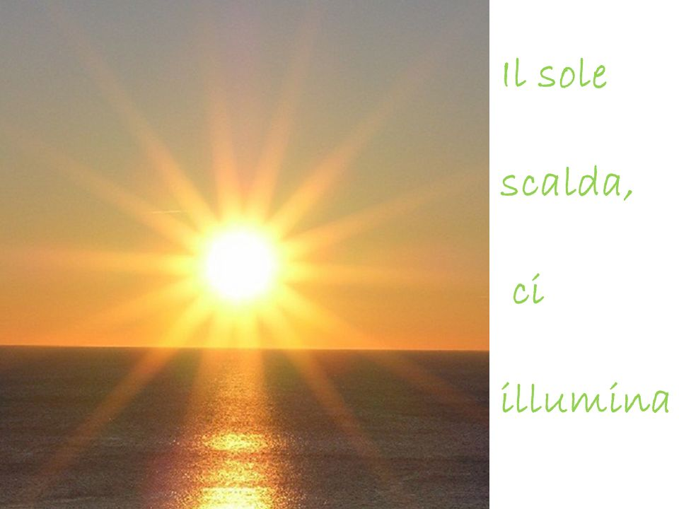 Il sole scalda, ci illumina