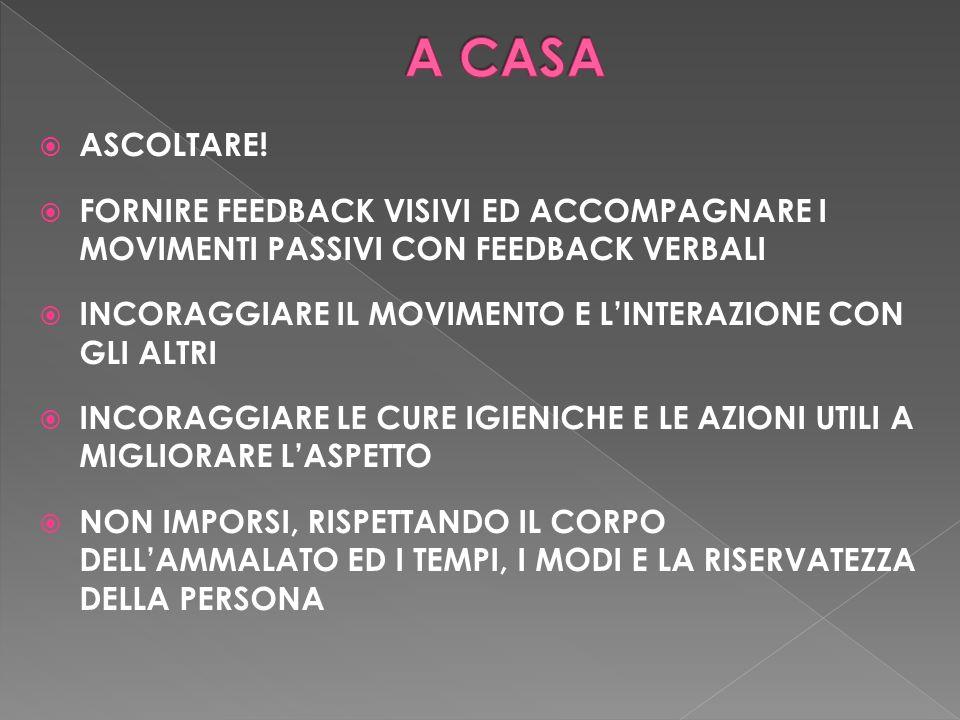 A CASA ASCOLTARE! FORNIRE FEEDBACK VISIVI ED ACCOMPAGNARE I MOVIMENTI PASSIVI CON FEEDBACK VERBALI.