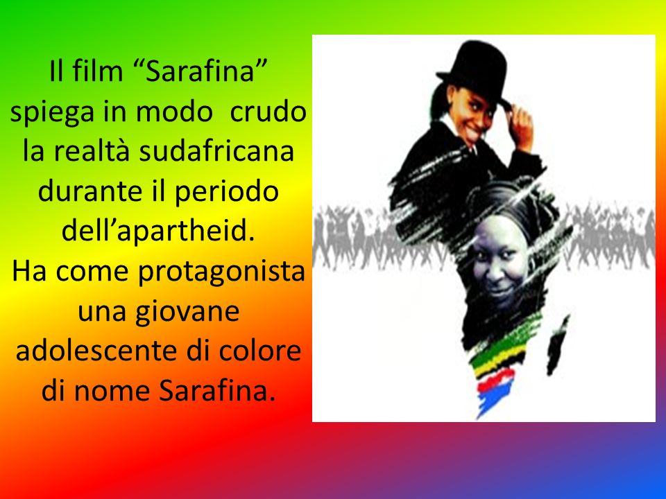 Il film Sarafina spiega in modo crudo la realtà sudafricana durante il periodo dell'apartheid.