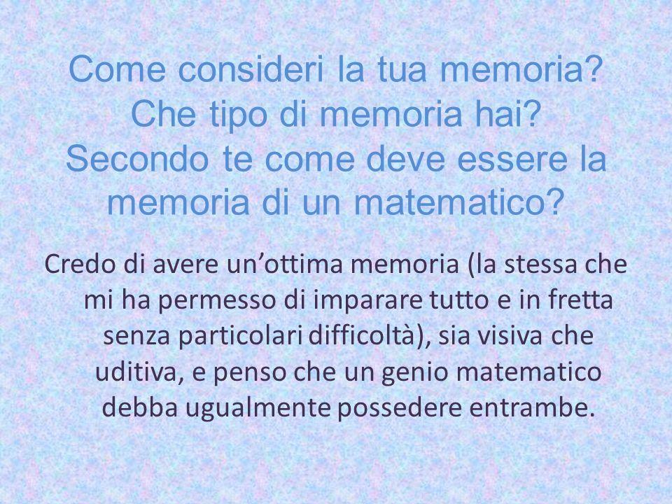 Come consideri la tua memoria. Che tipo di memoria hai