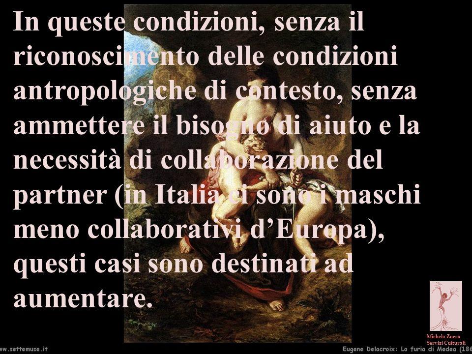 In queste condizioni, senza il riconoscimento delle condizioni antropologiche di contesto, senza ammettere il bisogno di aiuto e la necessità di collaborazione del partner (in Italia ci sono i maschi meno collaborativi d'Europa), questi casi sono destinati ad aumentare.
