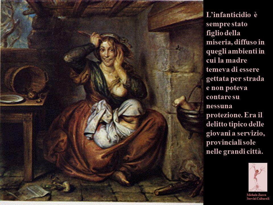 L'infanticidio è sempre stato figlio della miseria, diffuso in quegli ambienti in cui la madre temeva di essere gettata per strada e non poteva contare su nessuna protezione. Era il delitto tipico delle giovani a servizio, provinciali sole nelle grandi città.