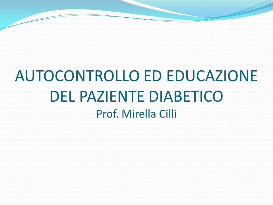 AUTOCONTROLLO ED EDUCAZIONE DEL PAZIENTE DIABETICO Prof. Mirella Cilli