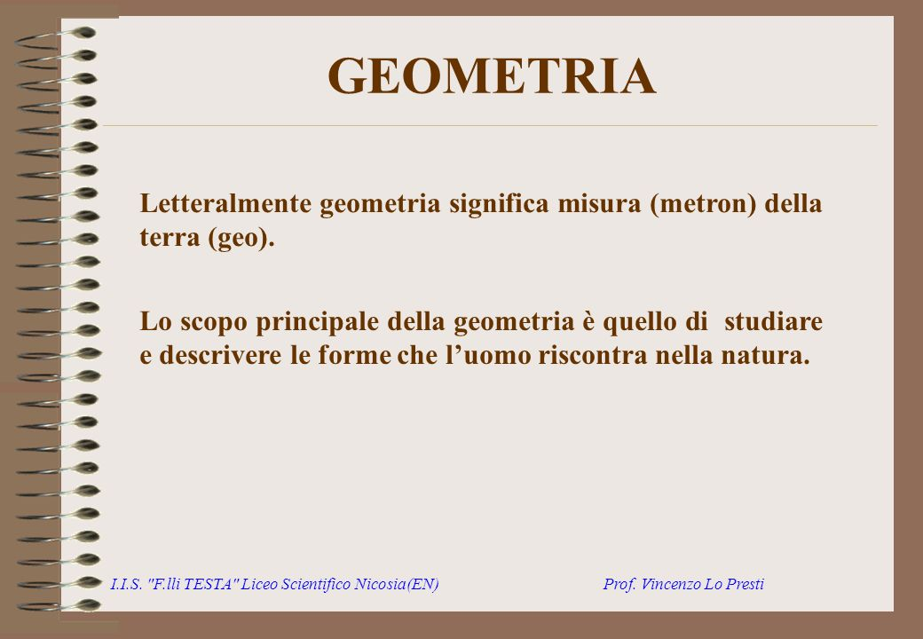 GEOMETRIA Letteralmente geometria significa misura (metron) della terra (geo).