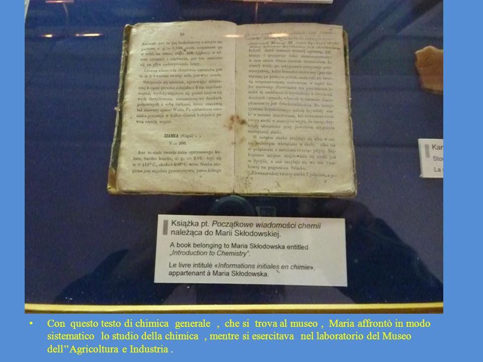 Con questo testo di chimica generale , che si trova al museo , Maria affrontò in modo sistematico lo studio della chimica , mentre si esercitava nel laboratorio del Museo dell''Agricoltura e Industria .