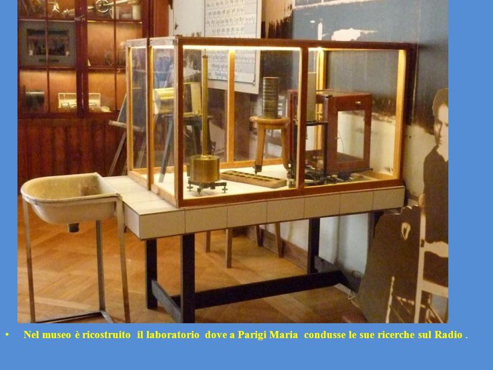 Nel museo è ricostruito il laboratorio dove a Parigi Maria condusse le sue ricerche sul Radio .