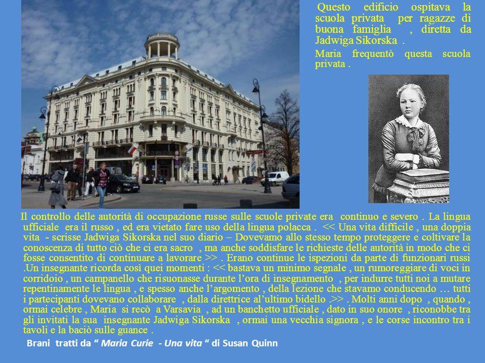 Questo edificio ospitava la scuola privata per ragazze di buona famiglia , diretta da Jadwiga Sikorska .