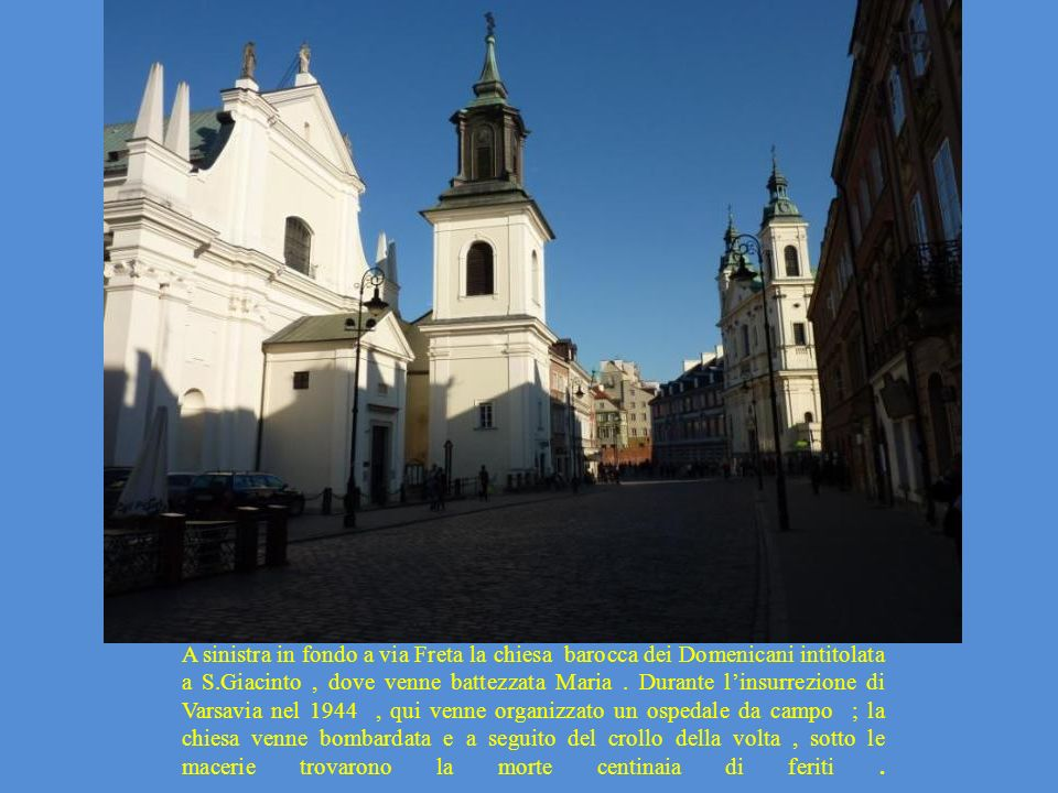 A sinistra in fondo a via Freta la chiesa barocca dei Domenicani intitolata a S.Giacinto , dove venne battezzata Maria .