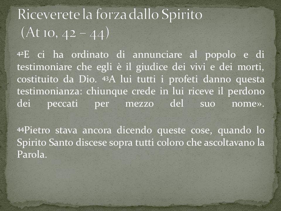 Riceverete la forza dallo Spirito (At 10, 42 – 44)