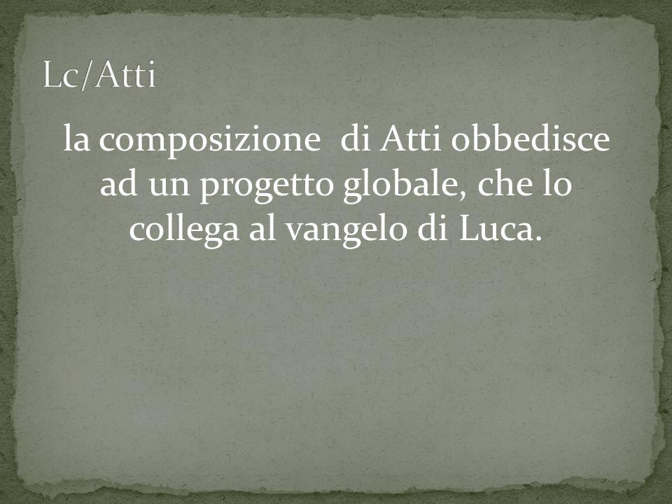 Lc/Atti la composizione di Atti obbedisce ad un progetto globale, che lo collega al vangelo di Luca.