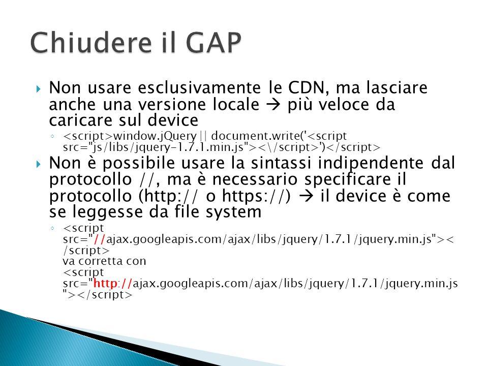 Chiudere il GAP Non usare esclusivamente le CDN, ma lasciare anche una versione locale  più veloce da caricare sul device.