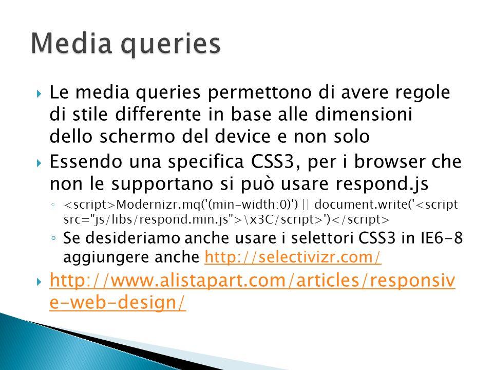Media queries Le media queries permettono di avere regole di stile differente in base alle dimensioni dello schermo del device e non solo.