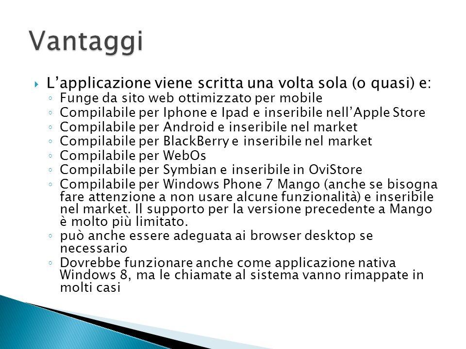 Vantaggi L'applicazione viene scritta una volta sola (o quasi) e: