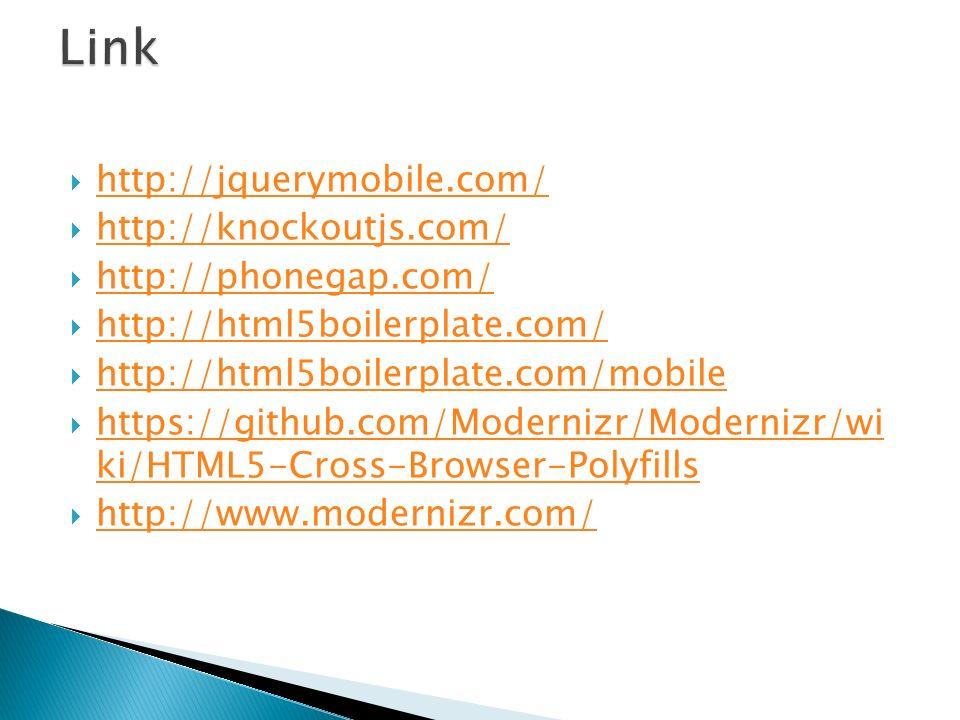Link http://jquerymobile.com/ http://knockoutjs.com/