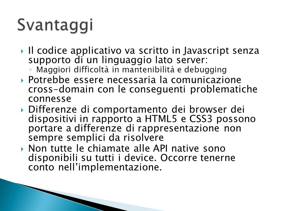 Svantaggi Il codice applicativo va scritto in Javascript senza supporto di un linguaggio lato server: