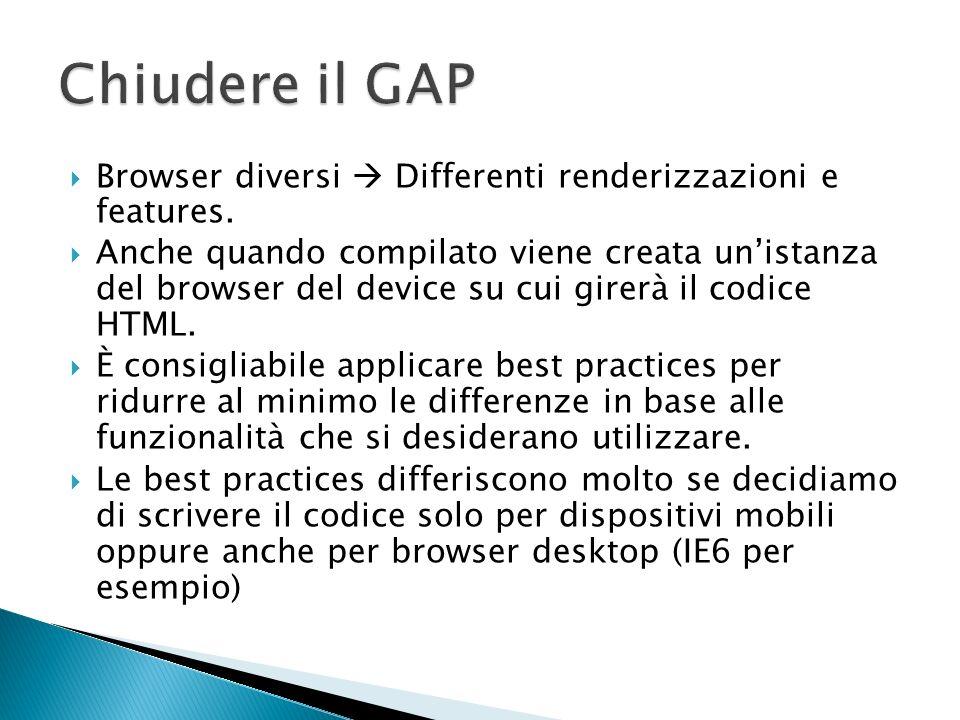 Chiudere il GAP Browser diversi  Differenti renderizzazioni e features.