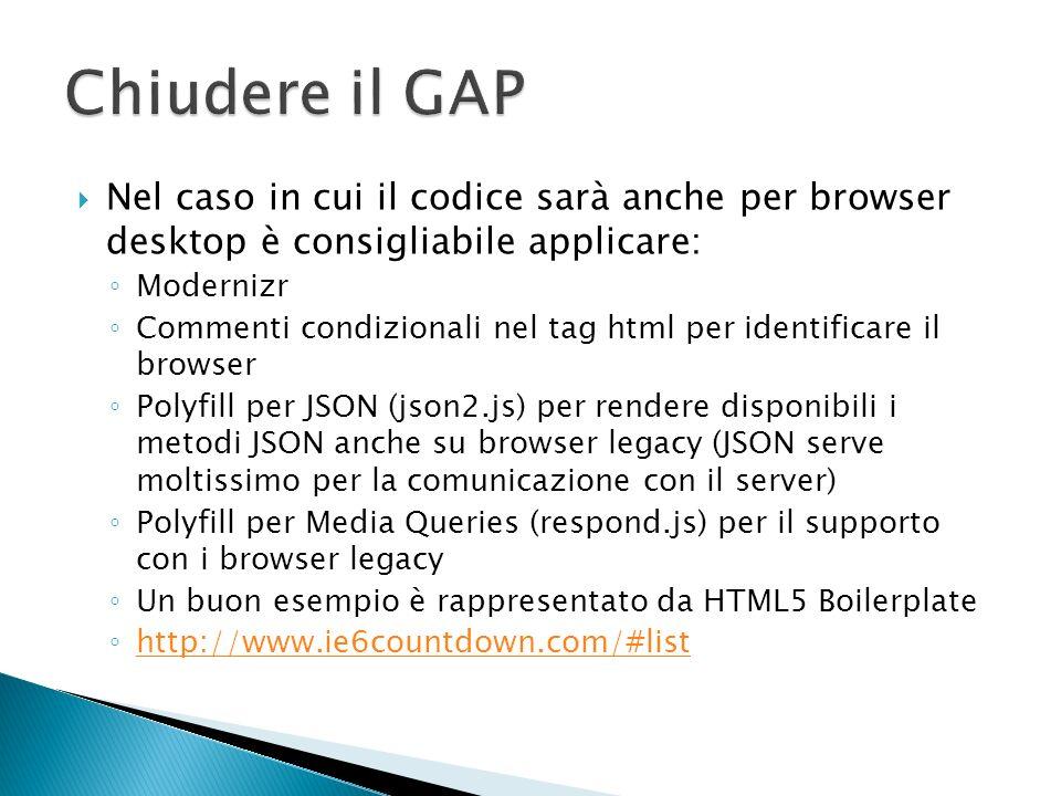 Chiudere il GAP Nel caso in cui il codice sarà anche per browser desktop è consigliabile applicare: