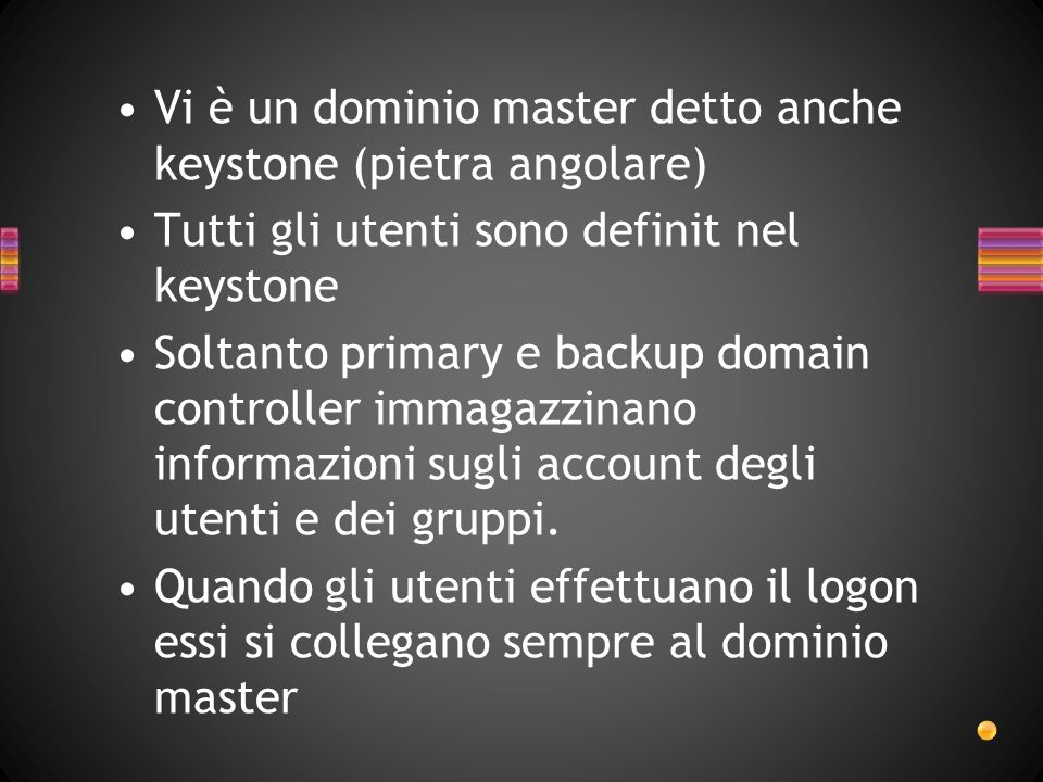 Vi è un dominio master detto anche keystone (pietra angolare)