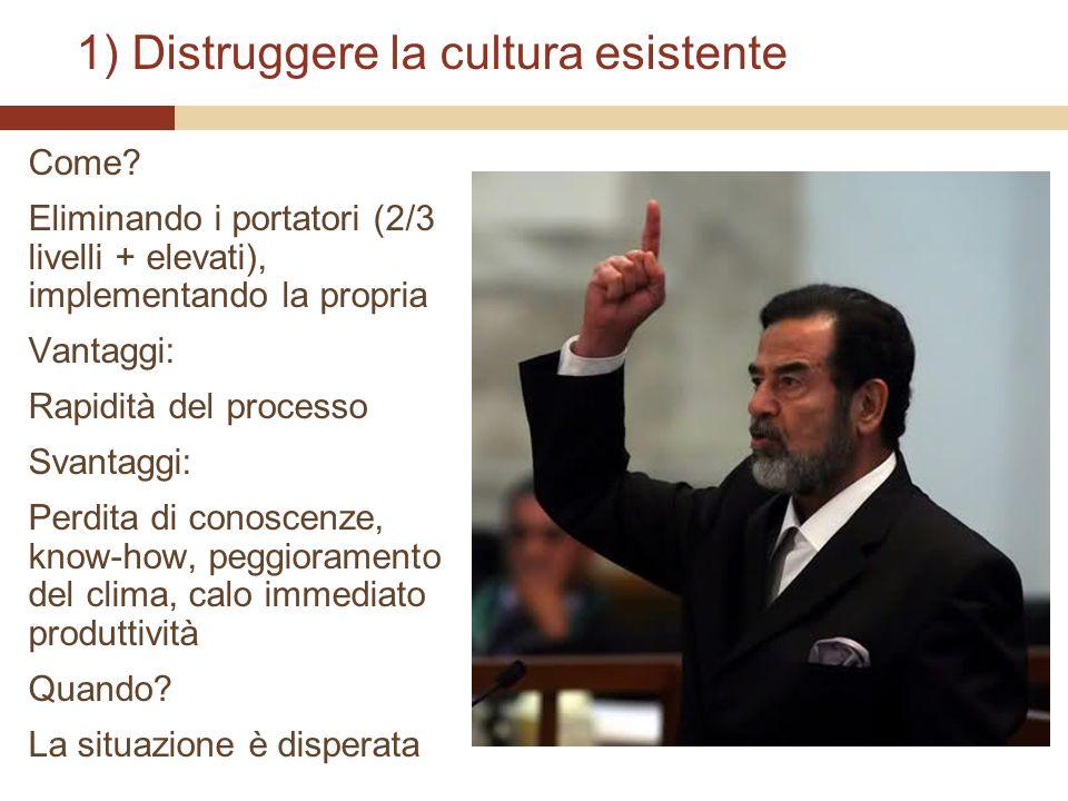 1) Distruggere la cultura esistente