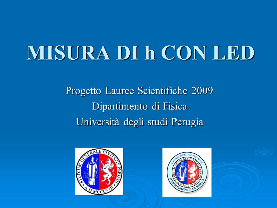 MISURA DI h CON LED Progetto Lauree Scientifiche 2009