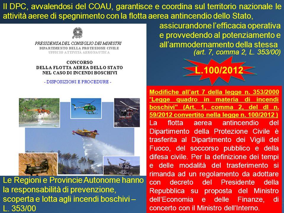Il DPC, avvalendosi del COAU, garantisce e coordina sul territorio nazionale le attività aeree di spegnimento con la flotta aerea antincendio dello Stato,