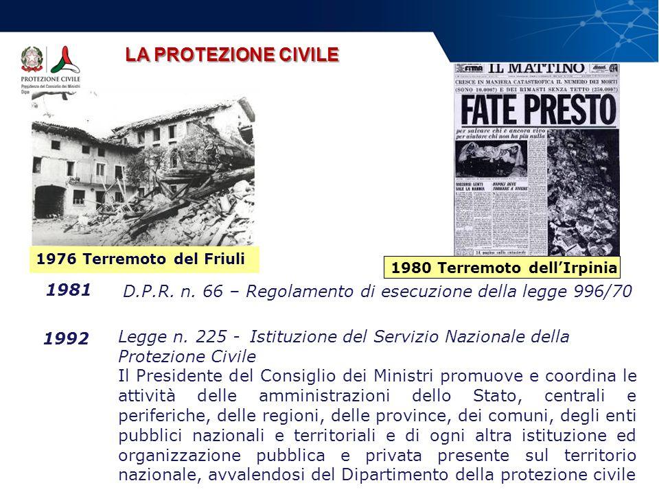 LA PROTEZIONE CIVILE 1976 Terremoto del Friuli. 1980 Terremoto dell'Irpinia. D.P.R. n. 66 – Regolamento di esecuzione della legge 996/70.